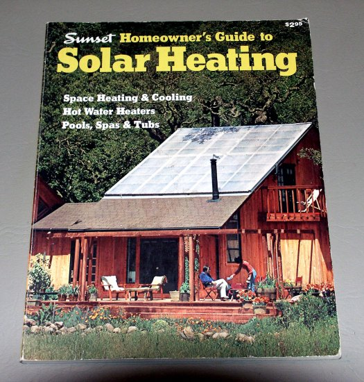 Sunset Homeowner's Guide to SOLAR HEATING - Passive/Active Energy Efficient Homes
