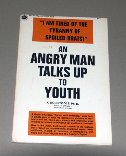 An Angry Man Talks Up to Youth by K. Ross Toole, Ph.D. (professor of History University of Montana)