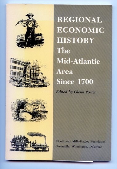 Regional Economic History - The Mid-Atlantic Area Since 1700 by Glenn Porter