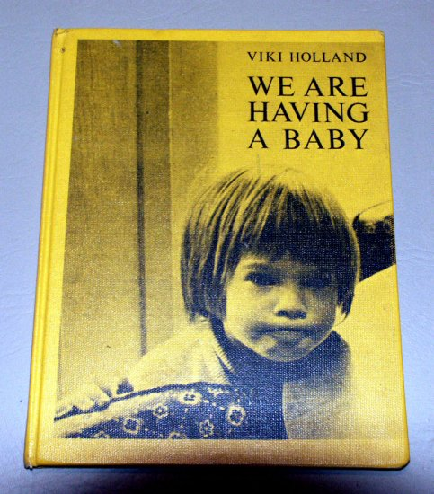 WE ARE HAVING A BABY by Vicki Holland (1972) Photo Illustrated