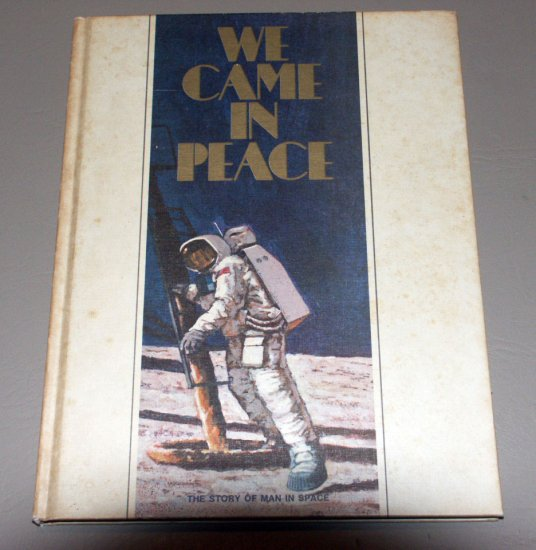 WE CAME IN PEACE - The Story of Man in Space by LeRoi Smith