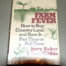 Farm fever: How to buy country land and farm it-part-time or full time by Dan Kibbie, Jerry Baker