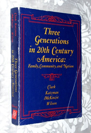 Three Generations in 20th Century America - Family, Community and Nation - John G. Clark