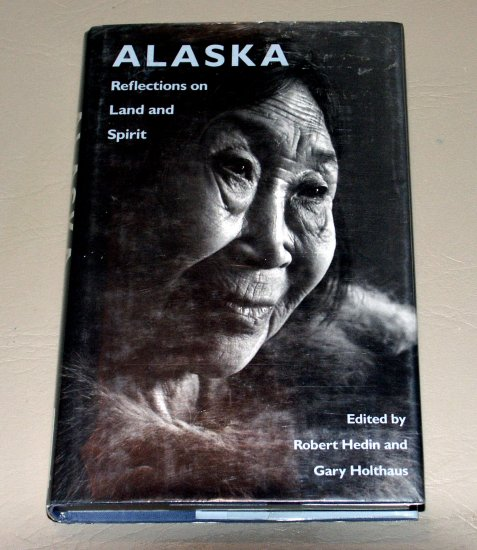 Alaska: Reflections on Land and Spirit by Gary H. Holthaus, Robert Hedin