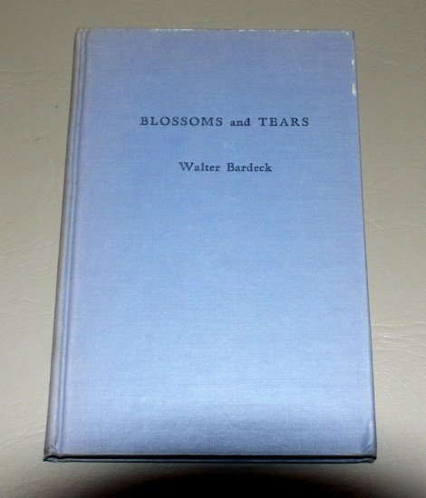 Blossoms and Tears by Walter Bardeck (1942) Henry Harrison: Poetry Publisher