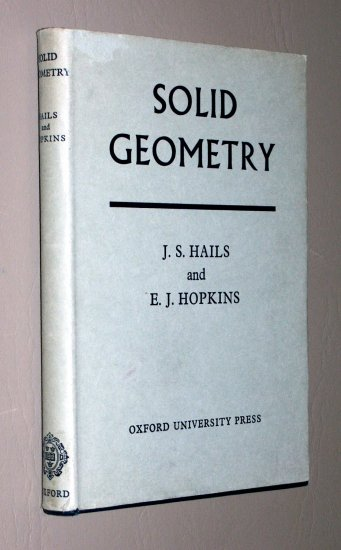 SOLID GEOMETRY by J.S. Hails and E.J. Hopkins - Oxford University