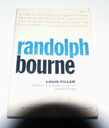 Randolph Bourne by Louis Filler (professor of American civilization - Antioch College)