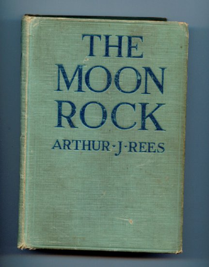The Moon Rock by Arthur J. Rees (1922) 1st ed. Hardcover