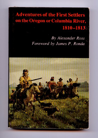 Adventures of the First Settlers on the Oregon or Columbia River, 1810-1813 - Alexander Ross