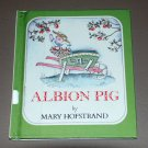 Albion Pig (Hardcover) by Mary Hofstrand