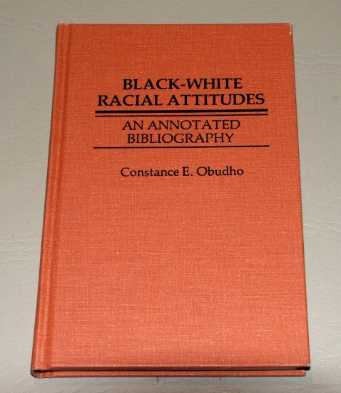 Black-White Racial Attitudes: An Annotated Bibliography by Constance E. Obudho