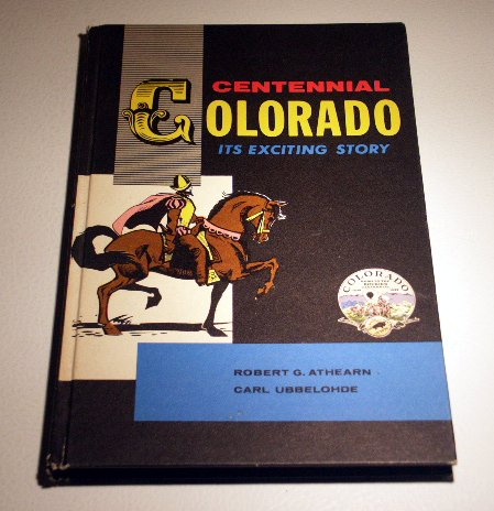 Centennial Colorado: Its exciting story by Robert G Athearn (1959)