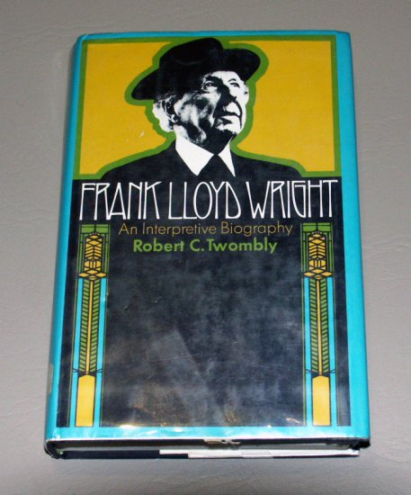 Frank Lloyd Wright;: An interpretive biography (Hardcover) by Robert C Twombly