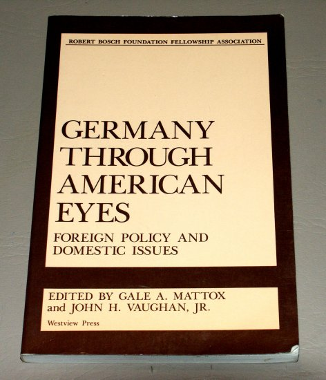 Germany Through American Eyes: Foreign Policy and Domestic Issues by Gale A. Mattox