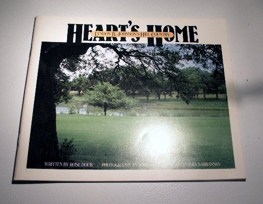 Hearts Home: Lyndon B. Johnson's Hill Country by Rose Houk