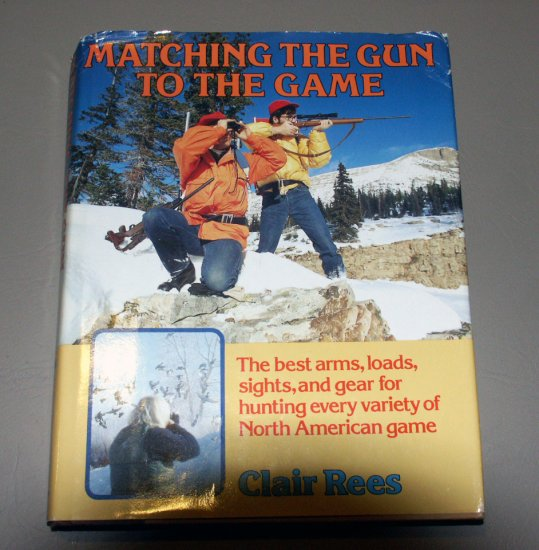 Matching the Gun to the Game (Hardcover Guide) by Claire F. Rees