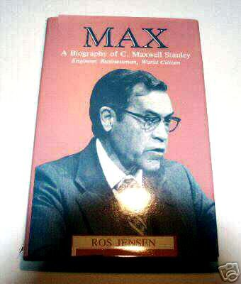 Max: A Biography of C. Maxwell Stanley : Engineer, Businessman, World Citizen by Ros Jensen