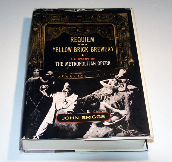 Requiem for a Yellow Brick Brewery;: A history of the Metropolitan Opera by John Briggs