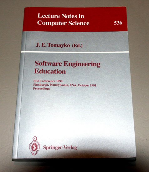 Software Engineering Education: SEI Conference 1991, Pittsburgh, PA. Oct. 7-8 by James E. Tomayko