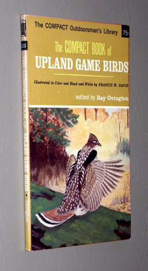 The Compact Book of Upland Game Birds (The Compact Outdoorsman's Library, 123) by Ray Orvington