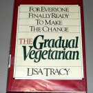 The Gradual Vegetarian: For Everyone Finally Ready to Make the Change by Lisa Tracy (Cookbook)
