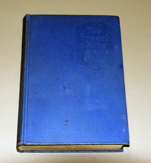 The Speech Arts: A textbook of oral English by Alice Evelyn Craig