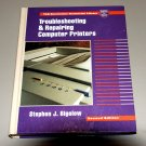 Troubleshooting and Repairing Computer Printers by Stephen J. Bigelow