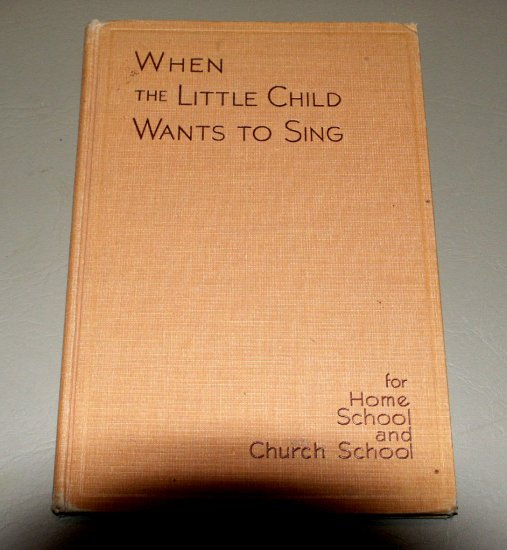 When the Little Child Wants to Sing: For Use with 4 and 5 Year Olds in Home School and Church School