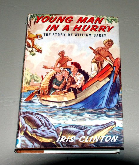 Young Man In A Hurry, The Story Of William Carey (Hardcover 1963) by Iris Clinton