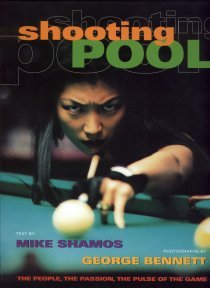 Shooting Pool: The People, the Passion, the Pulse of the Game by Mike Shamos, George Bennett