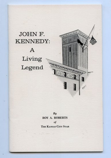 John F. Kennedy: A Living Legend (1964) by Roy A. Roberts - Kansas City Star