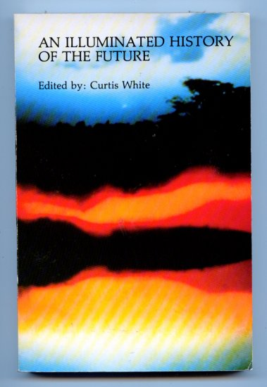 An Illuminated History of the Future (Paperback) by Curtis White