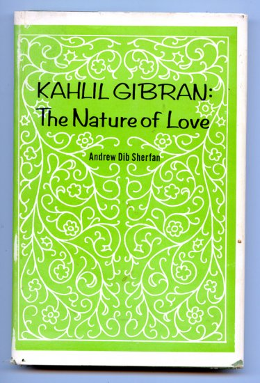 Kahlil Gibran: the nature of love (Hardcover) by Andrew Dib Sherfan