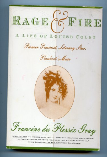 RAGE AND FIRE: A Life of Louise Colet, Feminist, Literary Star, Flaubert's Muse by Francine Gray