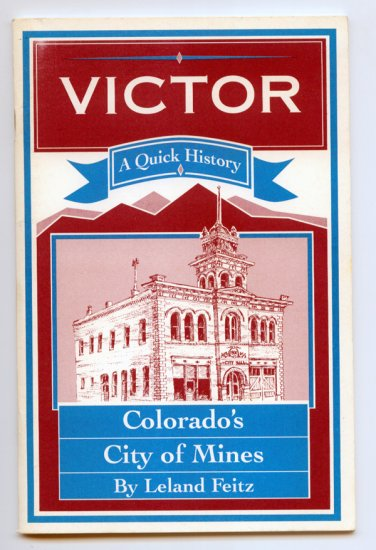 A Quick History of Victor, Colorado's City of Mines by Leland Feitz