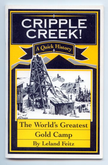 Cripple Creek! A Quick History of the World's Greatest Gold Camp by Leland Feitz (Colorado)