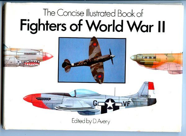 The Concise Illustrated Book of Fighters of World War II (Hardcover) by D. Avery