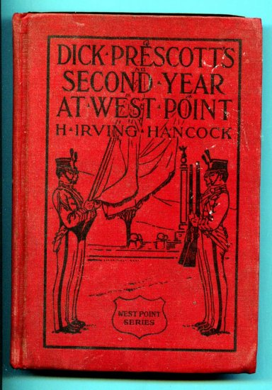 Dick Prescott's Second Year at West Point; Finding the Glory of the Soldier's Life by Irving Hancock