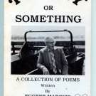Poetry or Something by Eugene Marquis (Collection of Poems) Osceola, Iowa