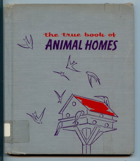 The True Book of Animal Homes (1960) by Illa Podendorf, Illustrated by John Hawkinson