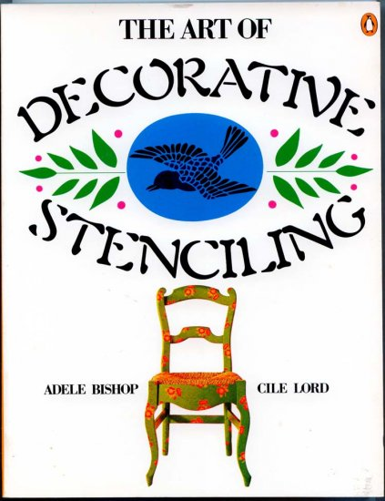 The Art of Decorative Stenciling by Adele Bishop, Cile Lord - Instruction Guide to