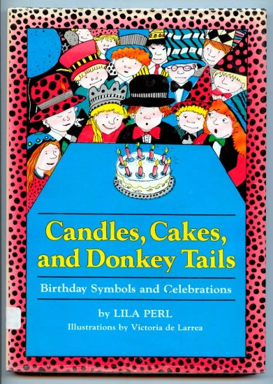 Candles, Cakes, and Donkey Tails: Birthday symbols and celebrations by Lila Perl, Victoria de Larrea