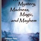 Murder Mystery Madness Magic and Mayhem: 13 Selections from the Cave Hollow Press Anthology Contest
