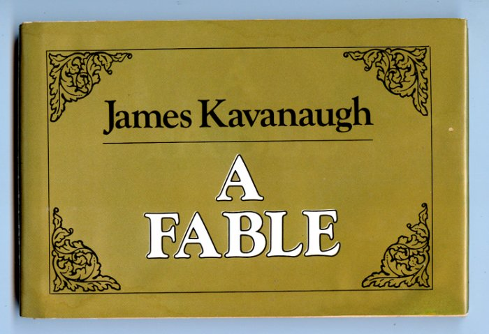 A Fable by James Kavanaugh (HC 1980, 1st ed.)