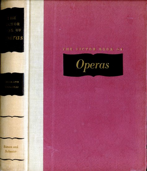 The Victor Book of Operas (HC 1949) by Louis Biancolli & Robert Bagar (RCA)
