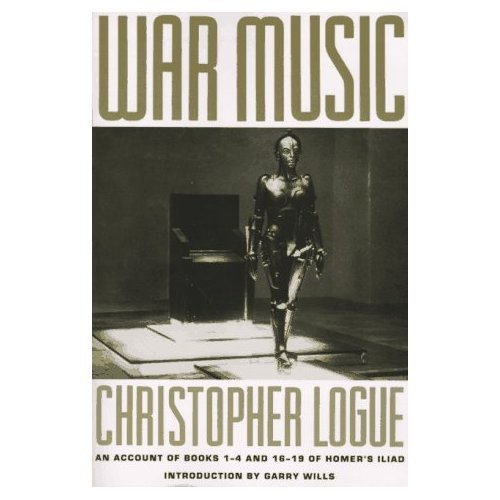War Music: An Account of Books 1-4 and 16-19 of Homer's Iliad by Christopher Logue