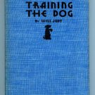 Training the Dog: A presentation of the Mentality of the Dog for Training, All Breeds by Will Judy