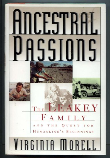 Ancestral Passions: The Leakey Family and the Quest for Humankind's Beginnings by Virginia Morell