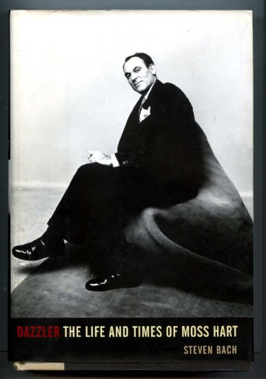Dazzler: The Life and Times of Moss Hart (Biography Hardcover) by Steven Bach