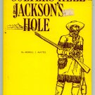Colter's Hell & Jackson's Hole (Fur Trappers' Exploration of) by Merrill J. Mattes